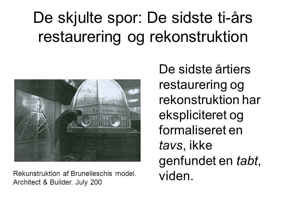 De skjulte spor: De sidste ti-års restaurering og rekonstruktion De sidste årtiers restaurering og rekonstruktion har ekspliciteret og formaliseret en
