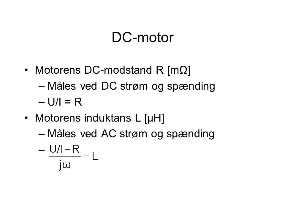 DC-motor Motorens DC-modstand R [mΩ] –Måles ved DC strøm og spænding –U/I = R Motorens induktans L [μH] –Måles ved AC strøm og spænding –