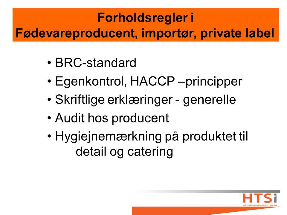 BRC-standard Egenkontrol, HACCP –principper Skriftlige erklæringer - generelle Audit hos producent Hygiejnemærkning på produktet til detail og catering Forholdsregler i Fødevareproducent, importør, private label