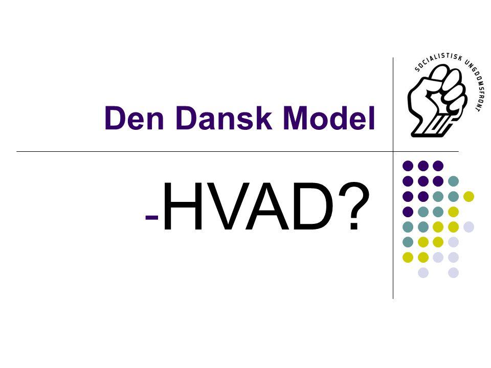 Den Dansk Model - HVAD