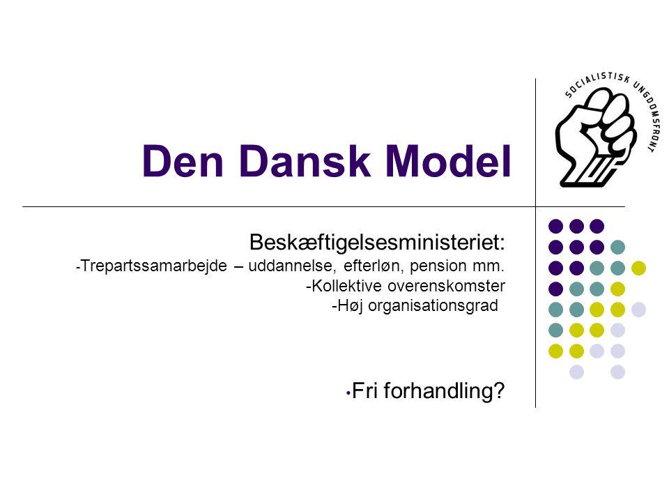 Den Dansk Model Beskæftigelsesministeriet: - Trepartssamarbejde – uddannelse, efterløn, pension mm.