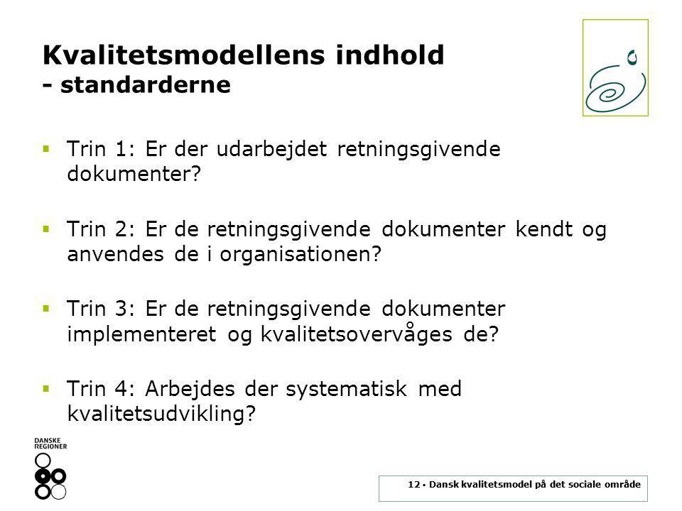 12 ▪ Dansk kvalitetsmodel på det sociale område Kvalitetsmodellens indhold - standarderne  Trin 1: Er der udarbejdet retningsgivende dokumenter.