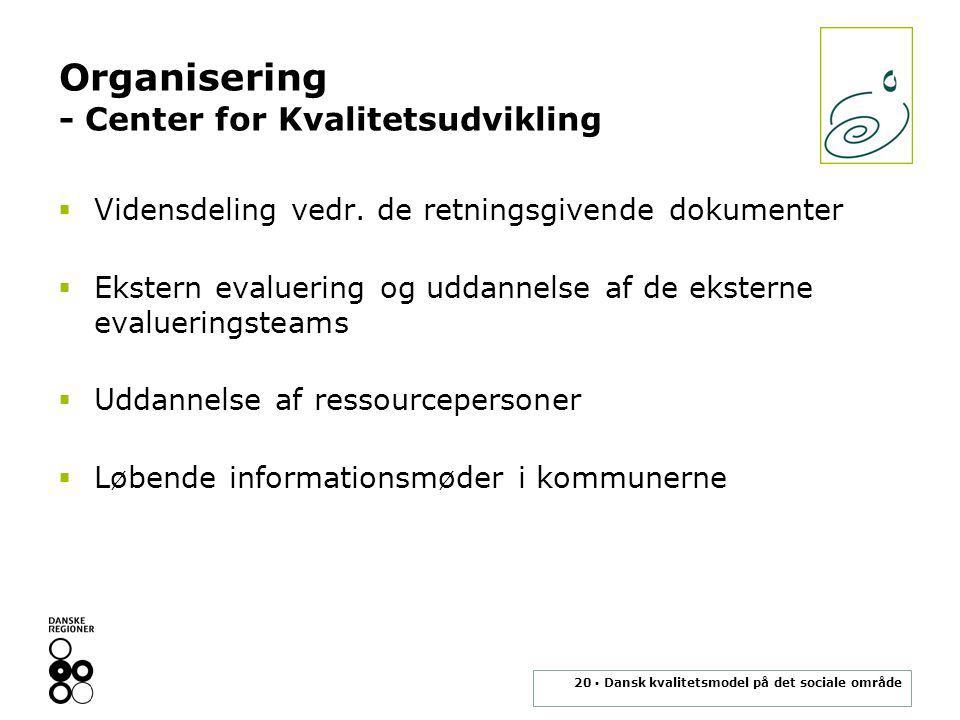 20 ▪ Dansk kvalitetsmodel på det sociale område Organisering - Center for Kvalitetsudvikling  Vidensdeling vedr.