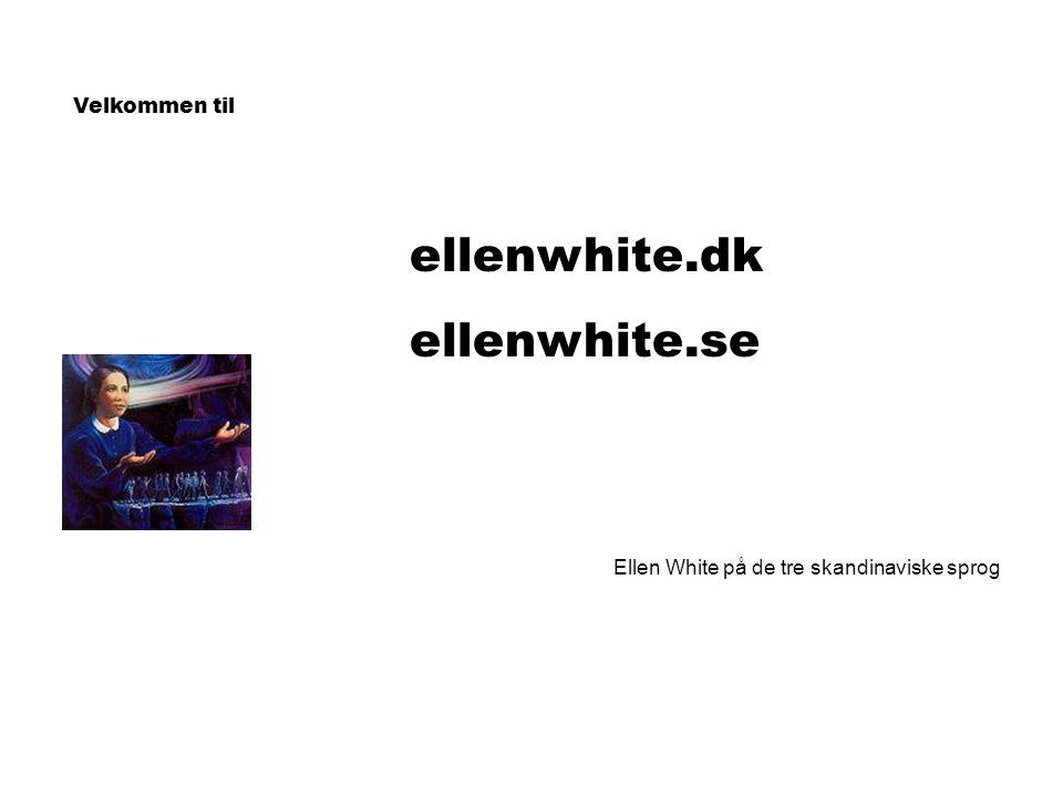 Velkommen til ellenwhite.dk ellenwhite.se Ellen White på de tre skandinaviske sprog