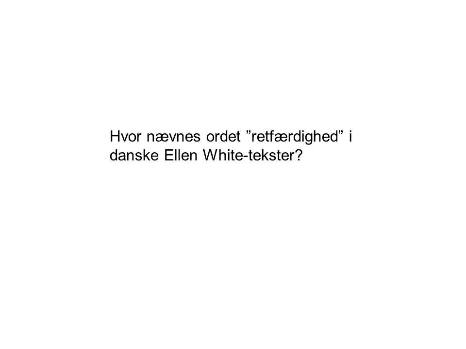 Hvor nævnes ordet retfærdighed i danske Ellen White-tekster