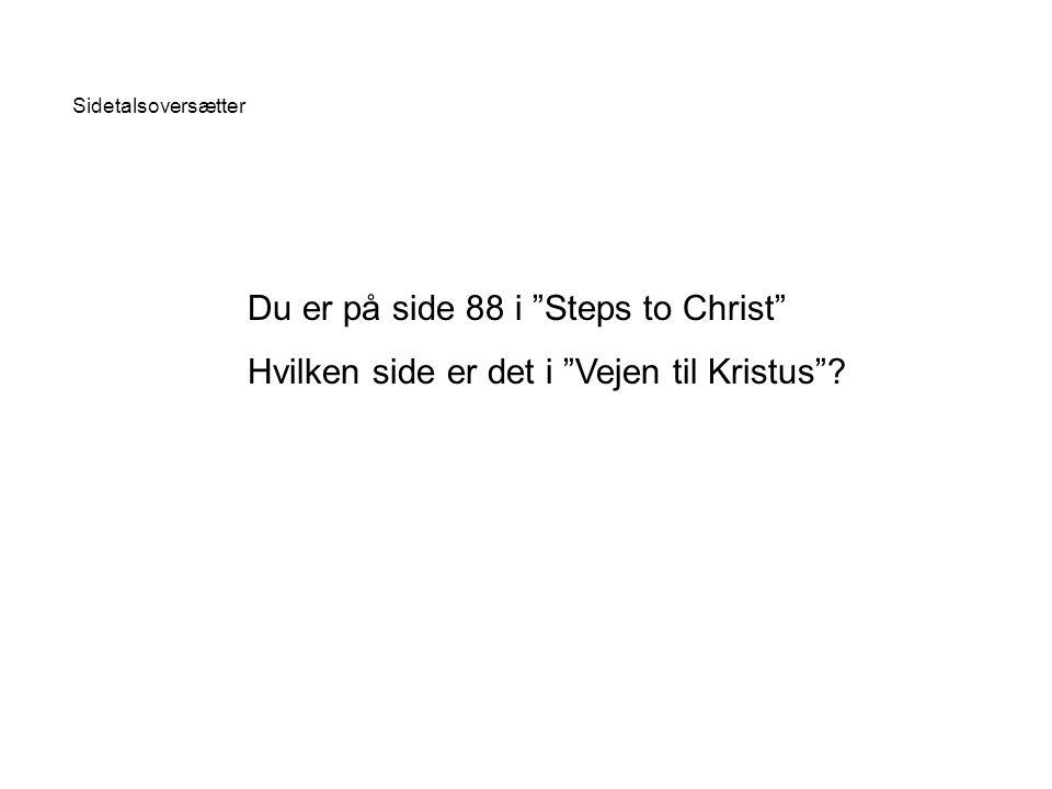 Du er på side 88 i Steps to Christ Hvilken side er det i Vejen til Kristus Sidetalsoversætter