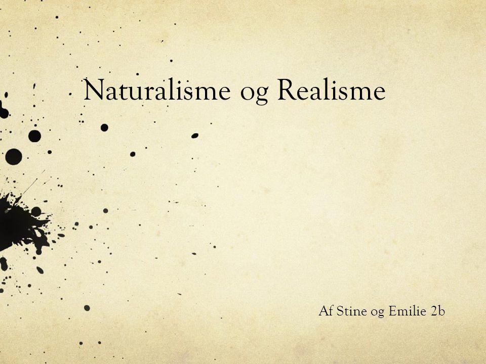 Naturalisme og Realisme Af Stine og Emilie 2b