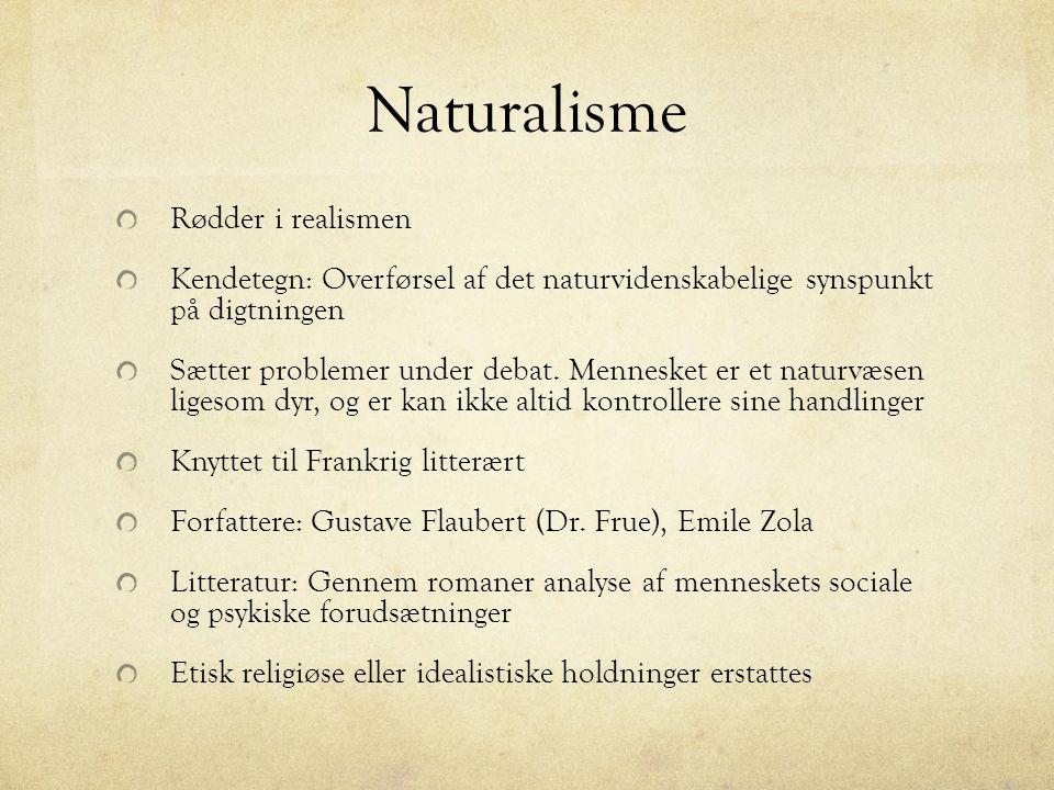 Naturalisme Rødder i realismen Kendetegn: Overførsel af det naturvidenskabelige synspunkt på digtningen Sætter problemer under debat.
