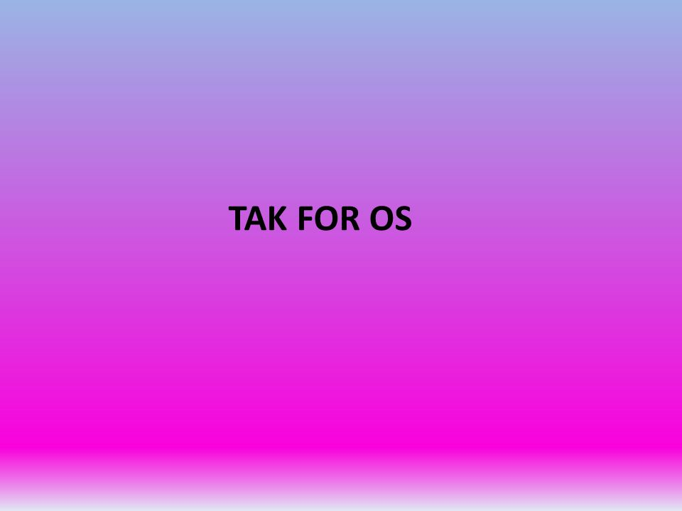TAK FOR OS