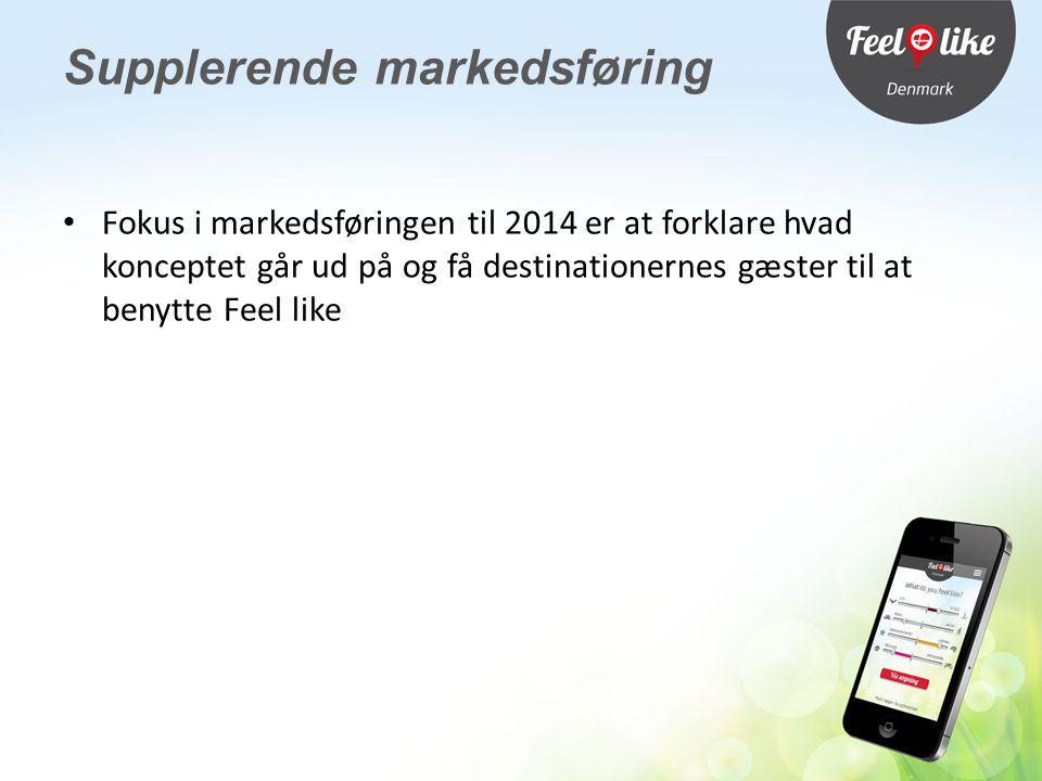 Fokus i markedsføringen til 2014 er at forklare hvad konceptet går ud på og få destinationernes gæster til at benytte Feel like Supplerende markedsføring