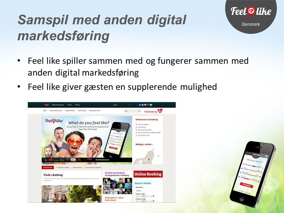 Feel like spiller sammen med og fungerer sammen med anden digital markedsføring Feel like giver gæsten en supplerende mulighed Samspil med anden digital markedsføring