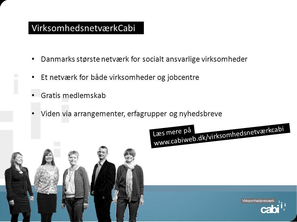Side 4 VirksomhedsnetværkCabi Danmarks største netværk for socialt ansvarlige virksomheder Et netværk for både virksomheder og jobcentre Gratis medlemskab Viden via arrangementer, erfagrupper og nyhedsbreve www.cabiweb.dk/virksomhedsnetværkcabi Læs mere på