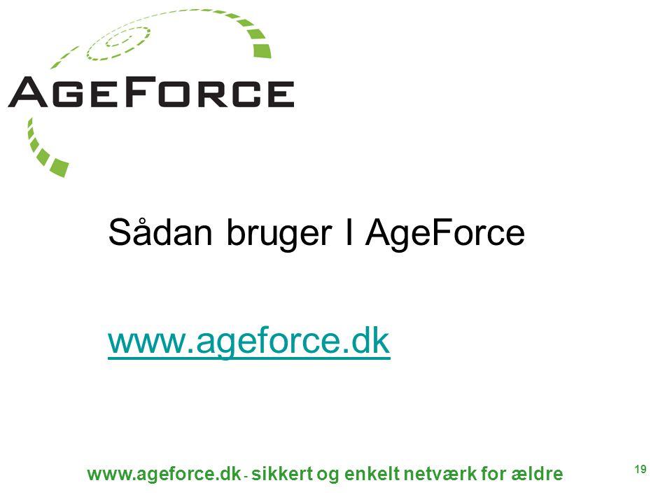19 www.ageforce.dk - sikkert og enkelt netværk for ældre Sådan bruger I AgeForce www.ageforce.dk