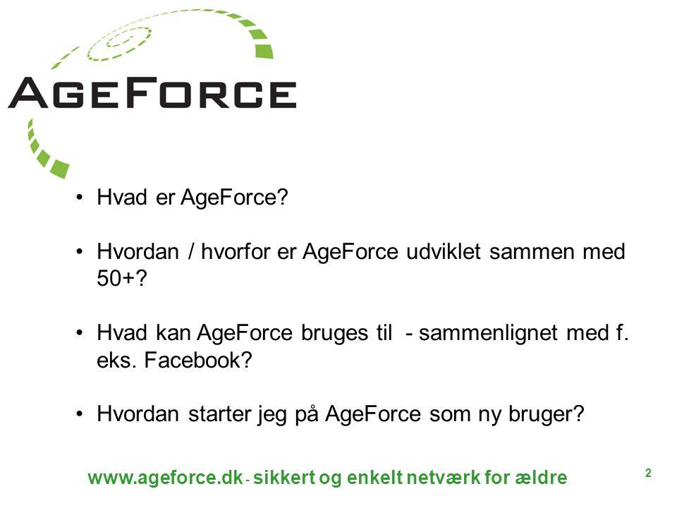 2 www.ageforce.dk - sikkert og enkelt netværk for ældre Hvad er AgeForce.