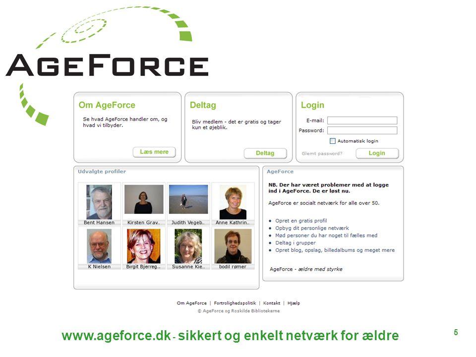 5 www.ageforce.dk - sikkert og enkelt netværk for ældre