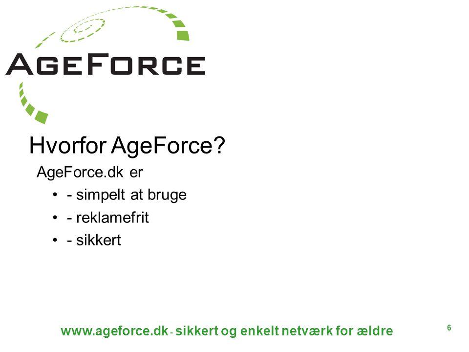 6 Hvorfor AgeForce AgeForce.dk er - simpelt at bruge - reklamefrit - sikkert