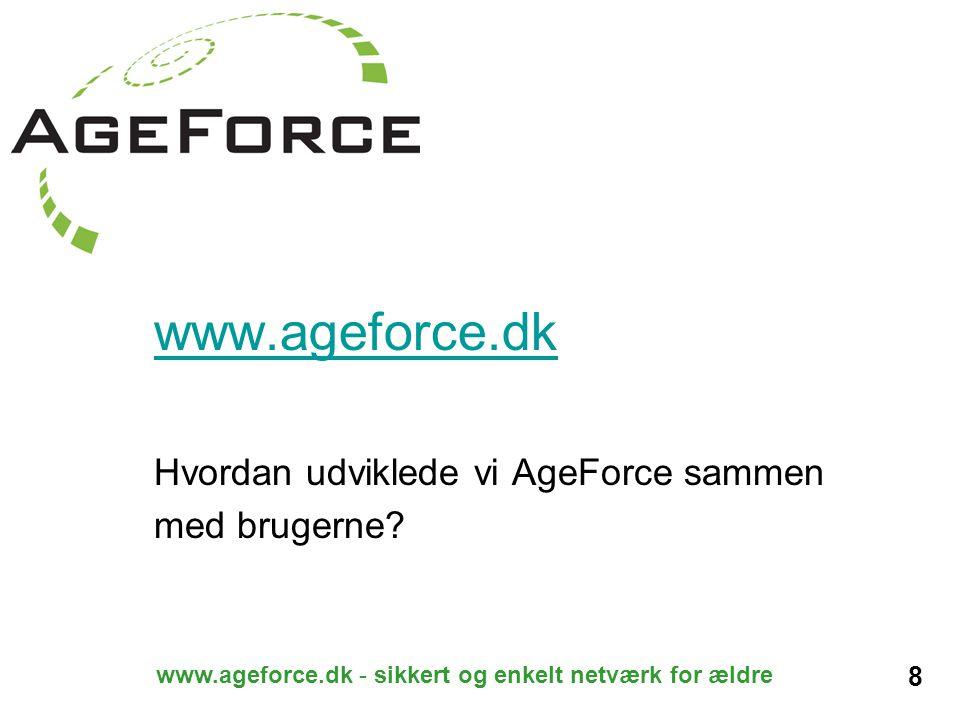 8 www.ageforce.dk - sikkert og enkelt netværk for ældre www.ageforce.dk Hvordan udviklede vi AgeForce sammen med brugerne