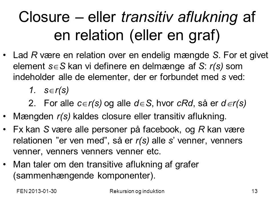 Closure – eller transitiv aflukning af en relation (eller en graf) Lad R være en relation over en endelig mængde S.