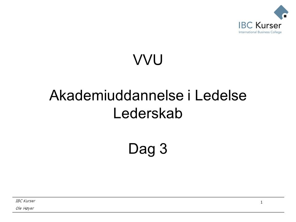 IBC Kurser Ole Høyer 1 VVU Akademiuddannelse i Ledelse Lederskab Dag 3