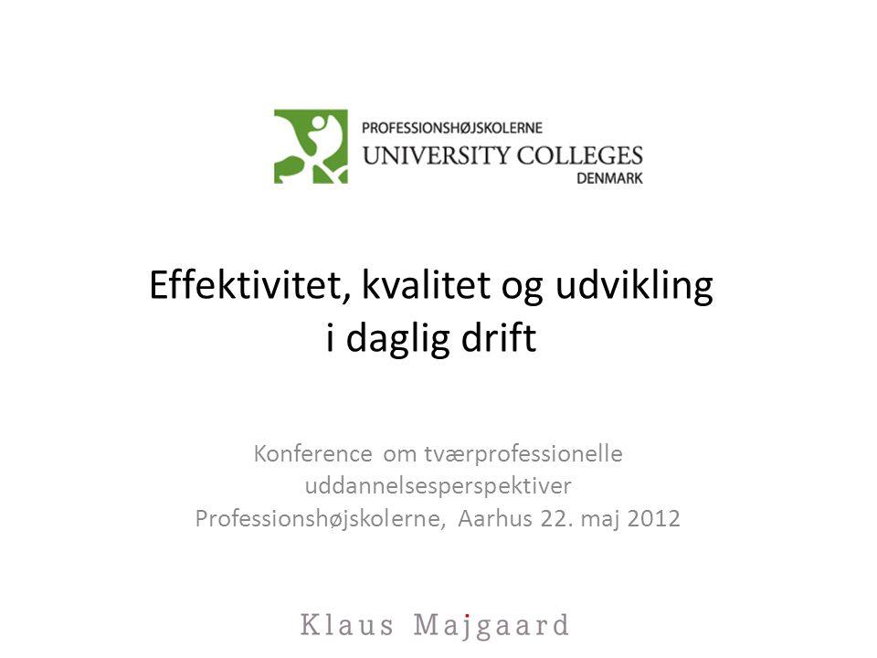 Effektivitet, kvalitet og udvikling i daglig drift Konference om tværprofessionelle uddannelsesperspektiver Professionshøjskolerne, Aarhus 22.