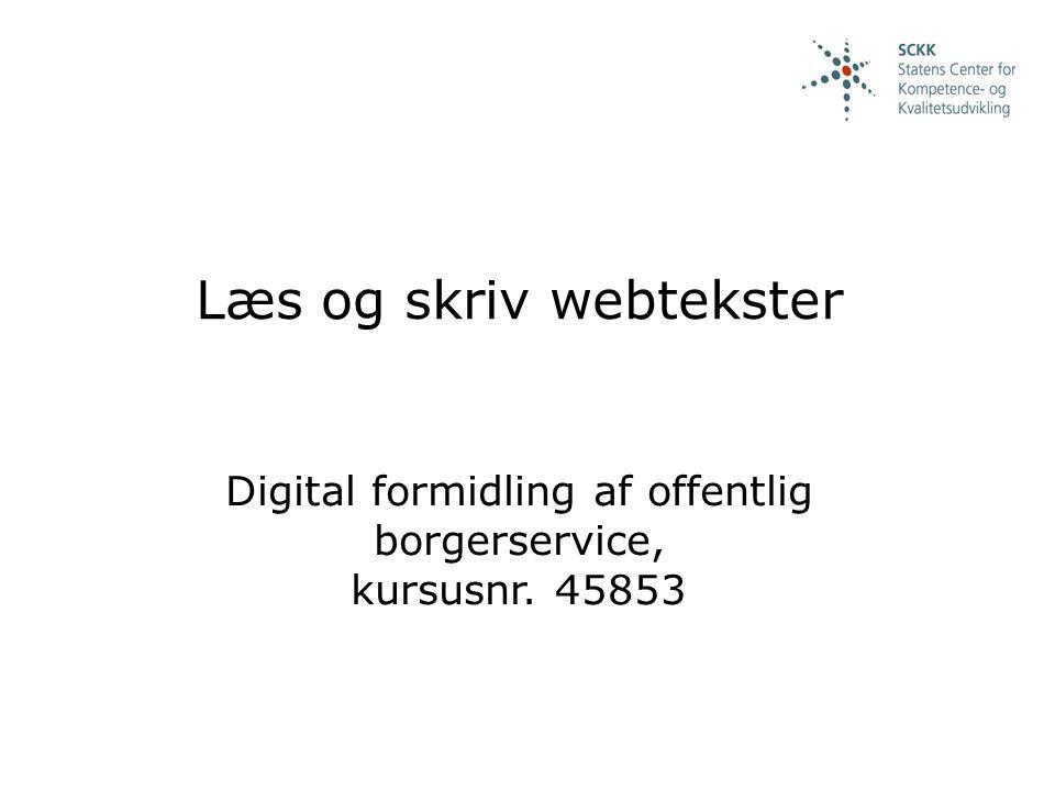 Læs og skriv webtekster Digital formidling af offentlig borgerservice, kursusnr. 45853