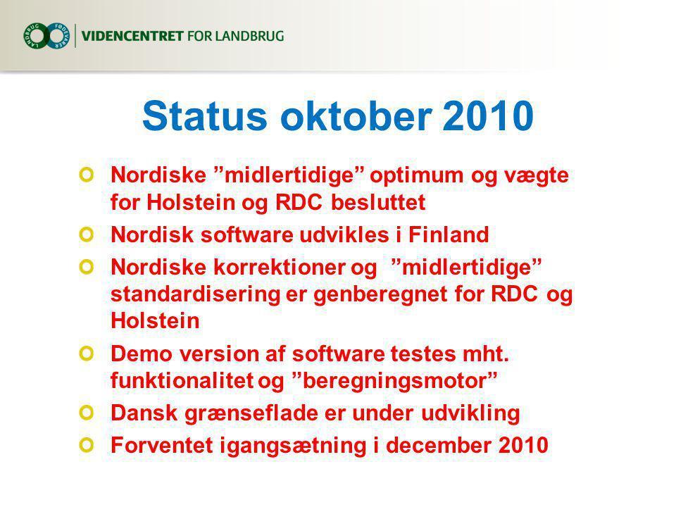Status oktober 2010 Nordiske midlertidige optimum og vægte for Holstein og RDC besluttet Nordisk software udvikles i Finland Nordiske korrektioner og midlertidige standardisering er genberegnet for RDC og Holstein Demo version af software testes mht.