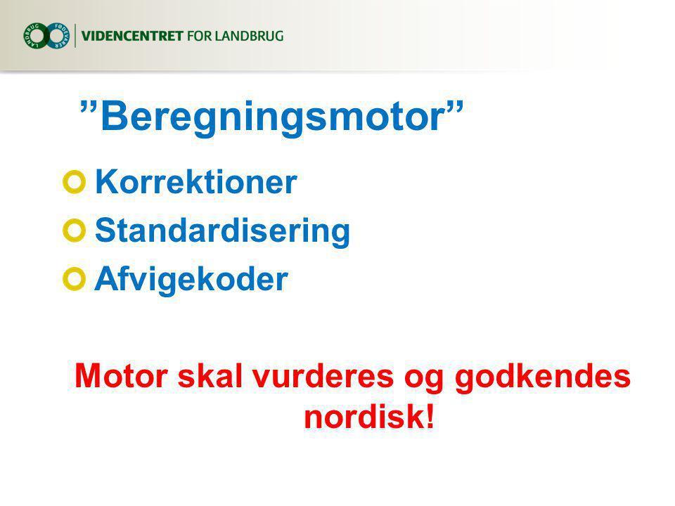Beregningsmotor Korrektioner Standardisering Afvigekoder Motor skal vurderes og godkendes nordisk!