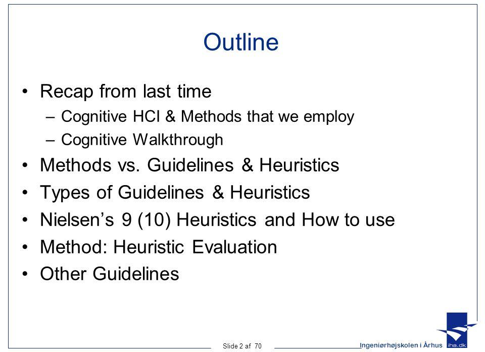 Ingeniørhøjskolen i Århus Slide 2 af 70 Outline Recap from last time –Cognitive HCI & Methods that we employ –Cognitive Walkthrough Methods vs.