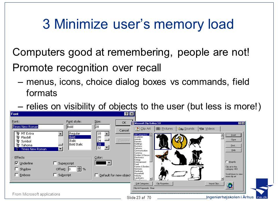 Ingeniørhøjskolen i Århus Slide 23 af 70 3 Minimize user's memory load Computers good at remembering, people are not.