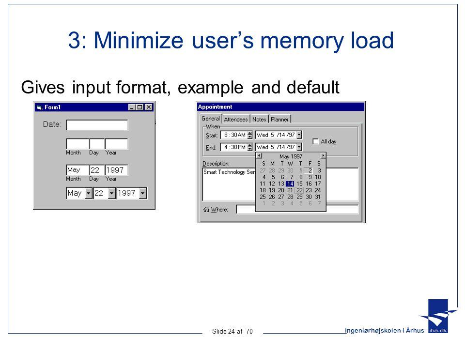 Ingeniørhøjskolen i Århus Slide 24 af 70 3: Minimize user's memory load Gives input format, example and default