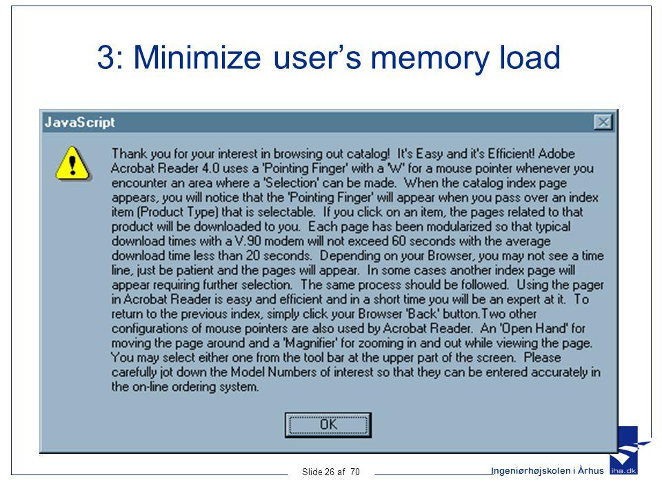Ingeniørhøjskolen i Århus Slide 26 af 70 3: Minimize user's memory load