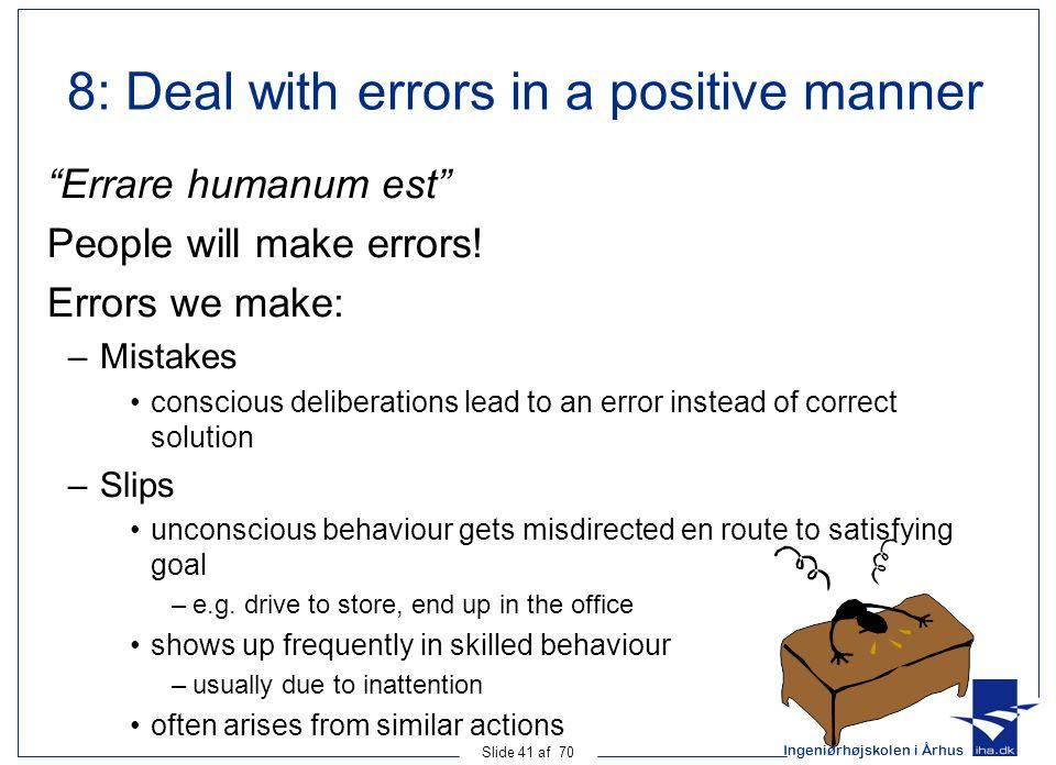 Ingeniørhøjskolen i Århus Slide 41 af 70 8: Deal with errors in a positive manner Errare humanum est People will make errors.