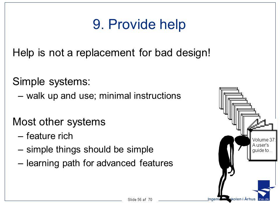 Ingeniørhøjskolen i Århus Slide 56 af 70 9. Provide help Help is not a replacement for bad design.