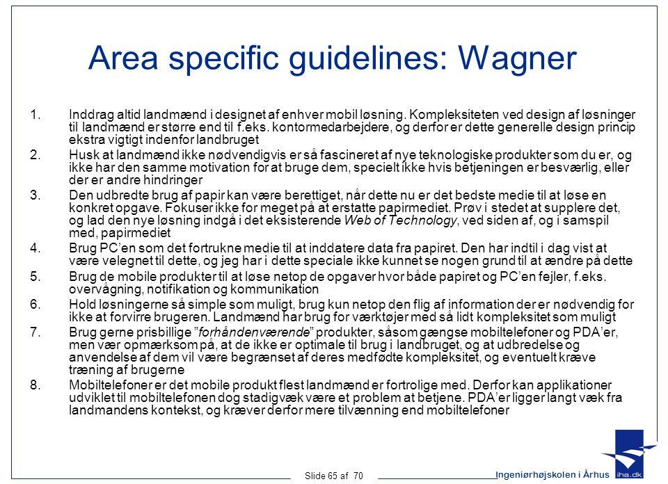 Ingeniørhøjskolen i Århus Slide 65 af 70 Area specific guidelines: Wagner 1.Inddrag altid landmænd i designet af enhver mobil løsning.