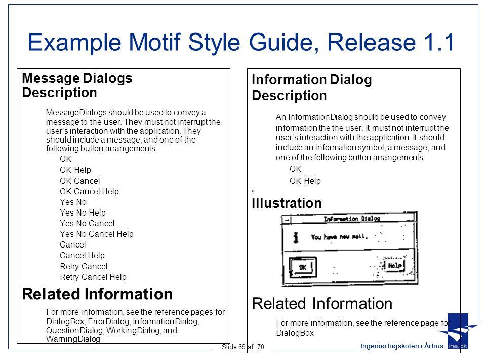 Ingeniørhøjskolen i Århus Slide 69 af 70 Example Motif Style Guide, Release 1.1 Message Dialogs Description MessageDialogs should be used to convey a message to the user.