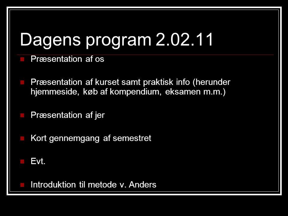 Dagens program 2.02.11 Præsentation af os Præsentation af kurset samt praktisk info (herunder hjemmeside, køb af kompendium, eksamen m.m.) Præsentation af jer Kort gennemgang af semestret Evt.