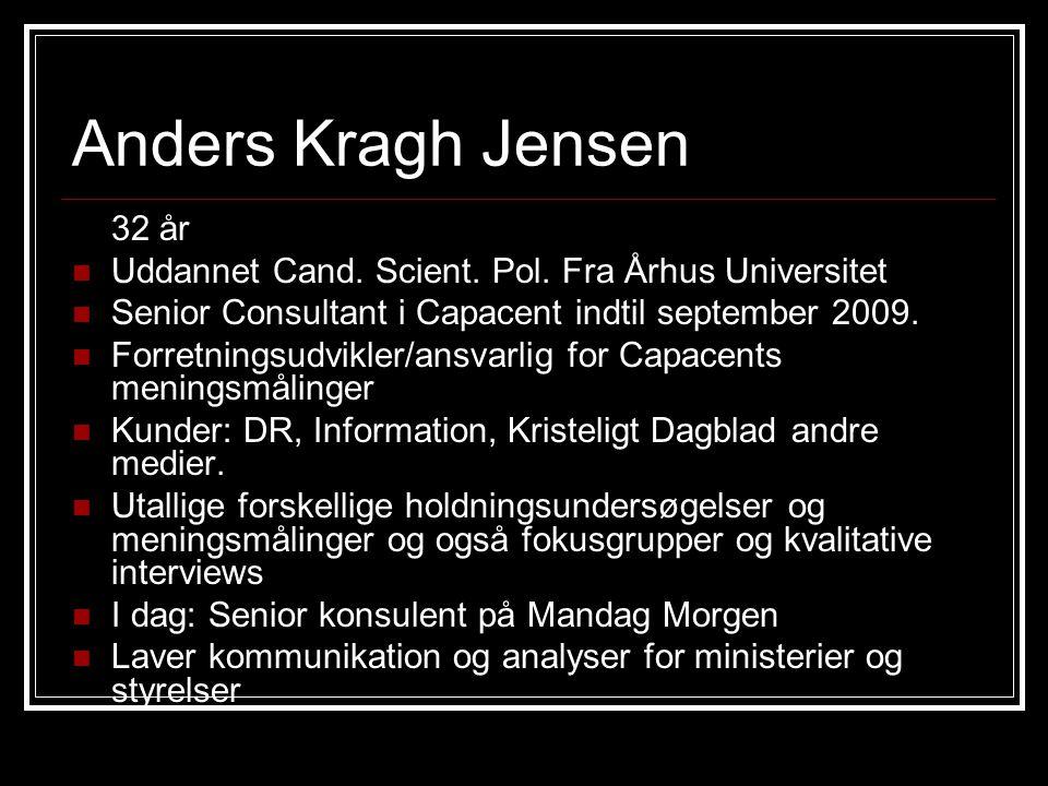 Anders Kragh Jensen 32 år Uddannet Cand. Scient. Pol.