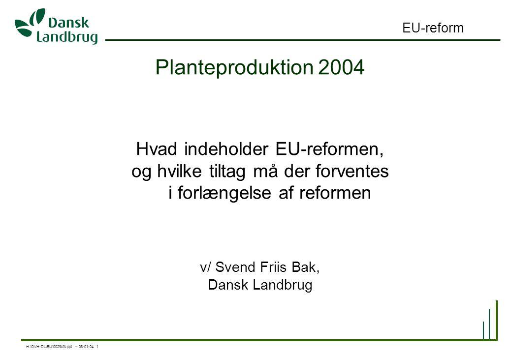 H:\OVH-DL\EU\0029sfb.ppt – 08-01-04 1 EU-reform Planteproduktion 2004 Hvad indeholder EU-reformen, og hvilke tiltag må der forventes i forlængelse af reformen v/ Svend Friis Bak, Dansk Landbrug