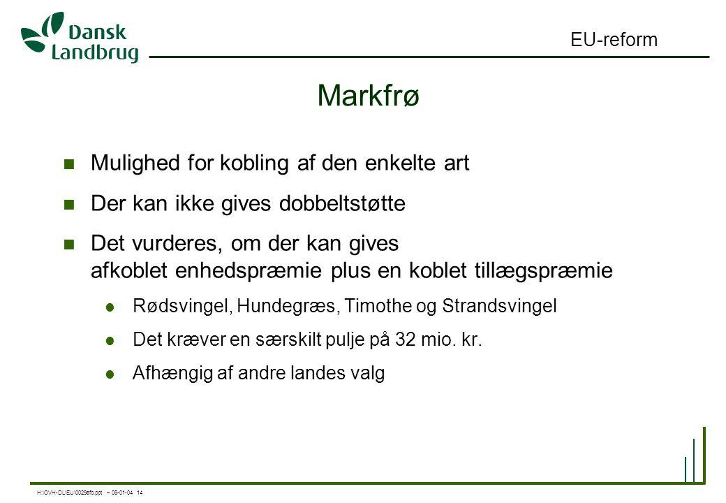 H:\OVH-DL\EU\0029sfb.ppt – 08-01-04 14 EU-reform Markfrø Mulighed for kobling af den enkelte art Der kan ikke gives dobbeltstøtte Det vurderes, om der kan gives afkoblet enhedspræmie plus en koblet tillægspræmie Rødsvingel, Hundegræs, Timothe og Strandsvingel Det kræver en særskilt pulje på 32 mio.