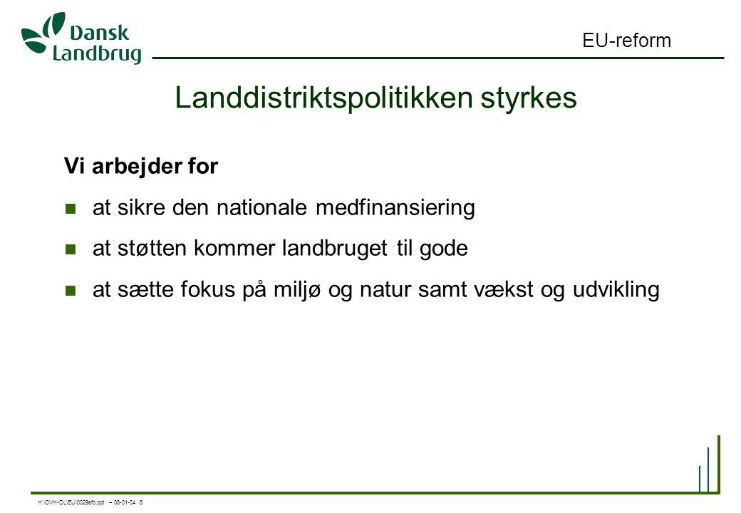 H:\OVH-DL\EU\0029sfb.ppt – 08-01-04 8 EU-reform Landdistriktspolitikken styrkes Vi arbejder for at sikre den nationale medfinansiering at støtten kommer landbruget til gode at sætte fokus på miljø og natur samt vækst og udvikling