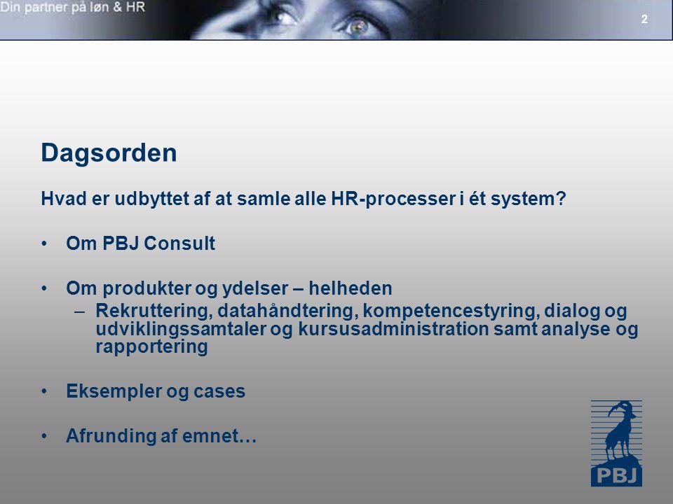 2 Dagsorden Hvad er udbyttet af at samle alle HR-processer i ét system.
