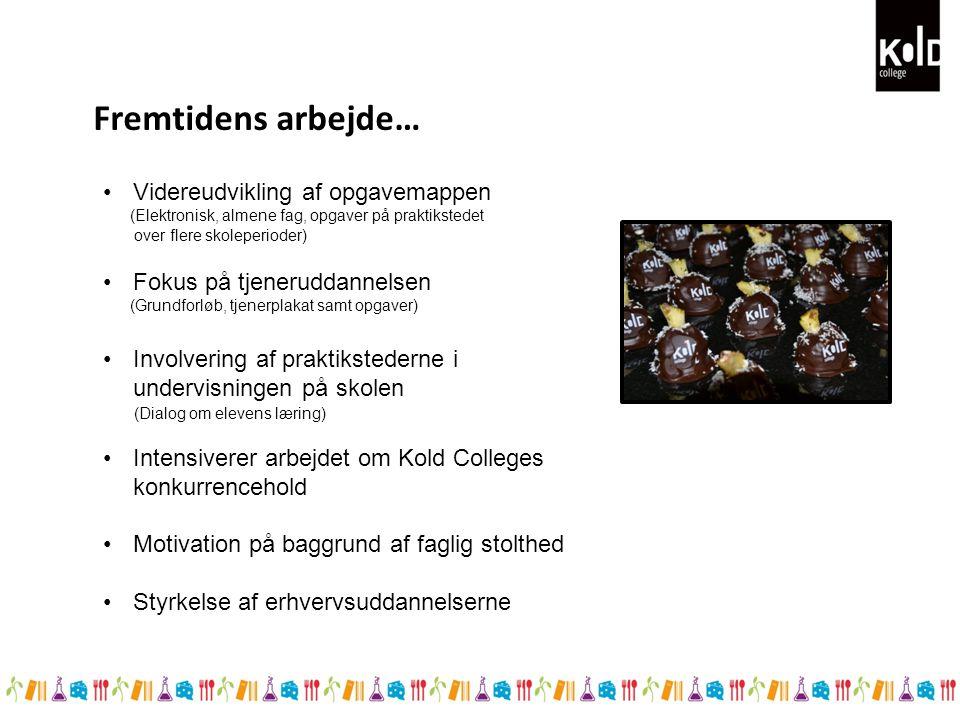 Fremtidens arbejde… Videreudvikling af opgavemappen (Elektronisk, almene fag, opgaver på praktikstedet over flere skoleperioder) Fokus på tjeneruddannelsen (Grundforløb, tjenerplakat samt opgaver) Involvering af praktikstederne i undervisningen på skolen (Dialog om elevens læring) Intensiverer arbejdet om Kold Colleges konkurrencehold Motivation på baggrund af faglig stolthed Styrkelse af erhvervsuddannelserne
