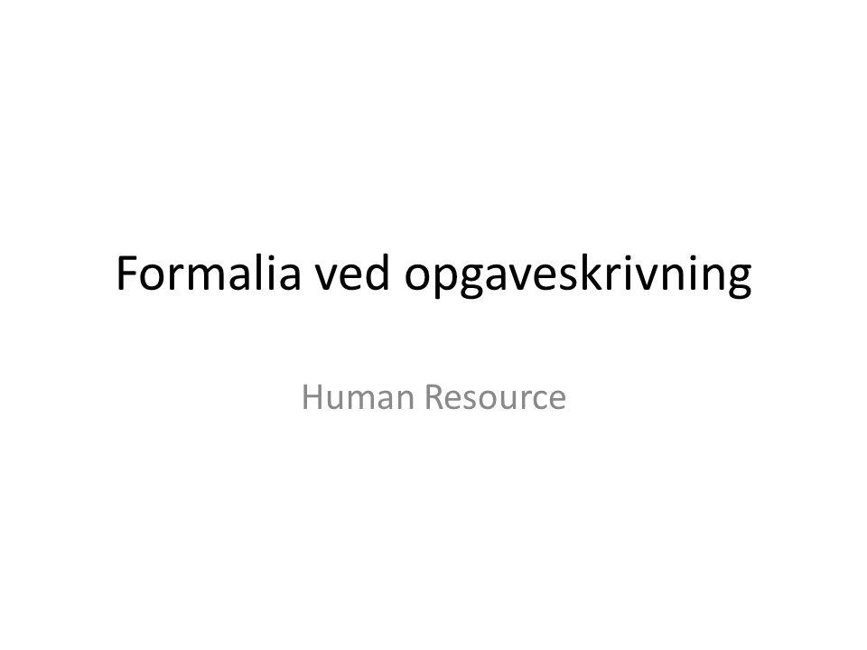 Formalia ved opgaveskrivning Human Resource