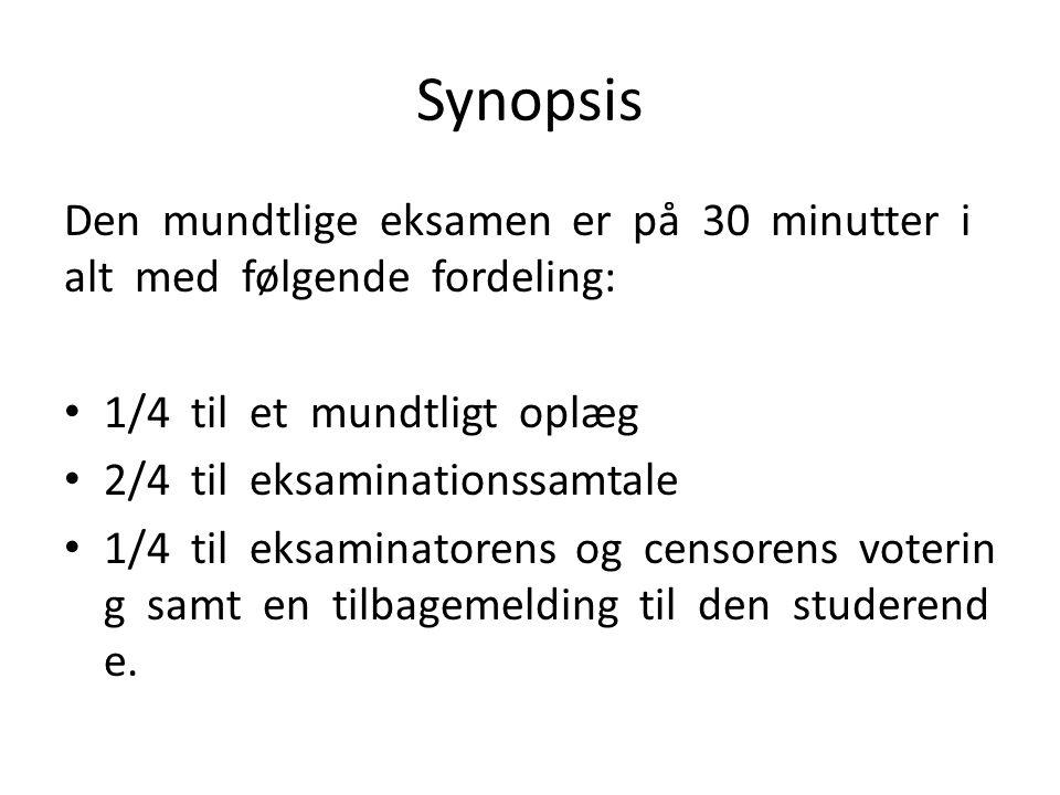 Synopsis Den mundtlige eksamen er på 30 minutter i alt med følgende fordeling: 1/4 til et mundtligt oplæg 2/4 til eksaminationssamtale 1/4 til eksamin