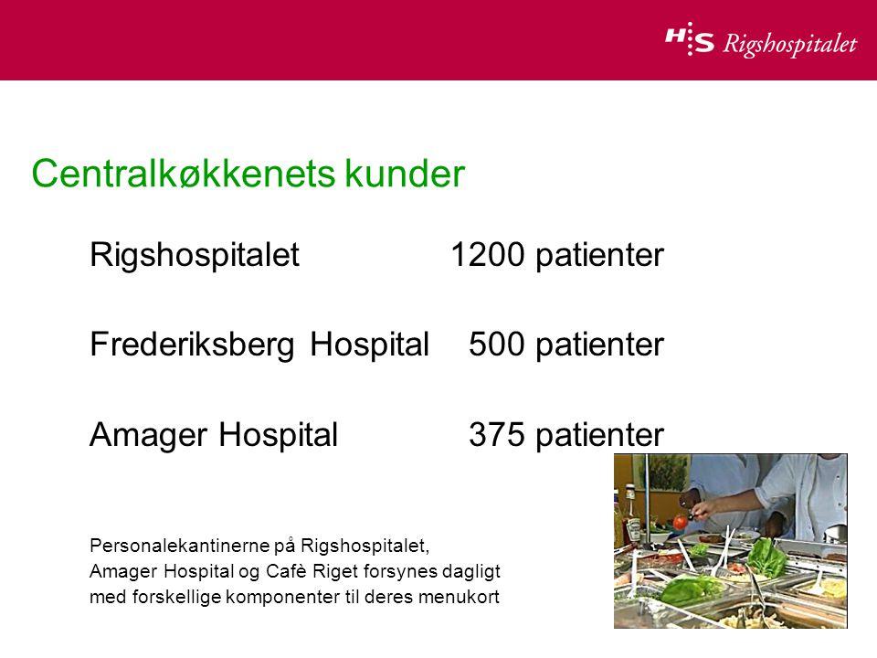 Centralkøkkenets kunder Rigshospitalet 1200 patienter Frederiksberg Hospital 500 patienter Amager Hospital 375 patienter Personalekantinerne på Rigshospitalet, Amager Hospital og Cafè Riget forsynes dagligt med forskellige komponenter til deres menukort
