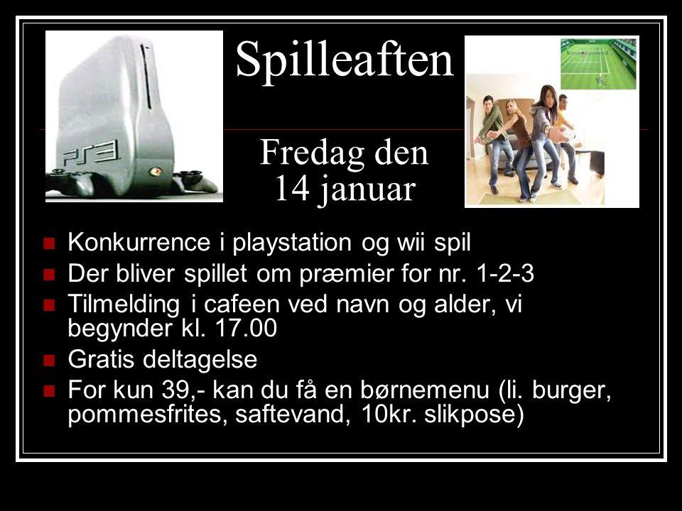 Spilleaften Fredag den 14 januar Konkurrence i playstation og wii spil Der bliver spillet om præmier for nr.