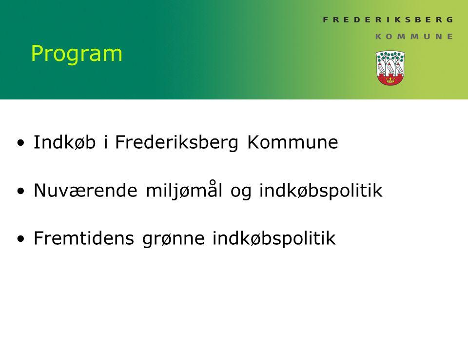Program Indkøb i Frederiksberg Kommune Nuværende miljømål og indkøbspolitik Fremtidens grønne indkøbspolitik