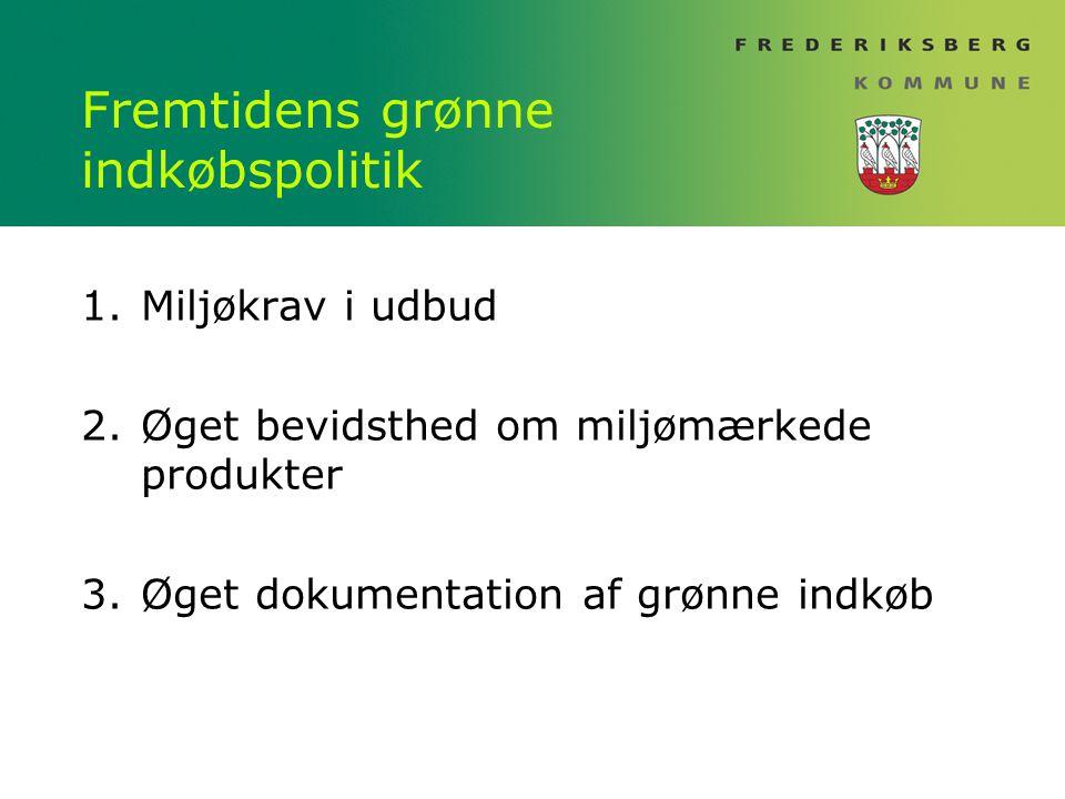 Fremtidens grønne indkøbspolitik 1.Miljøkrav i udbud 2.Øget bevidsthed om miljømærkede produkter 3.Øget dokumentation af grønne indkøb