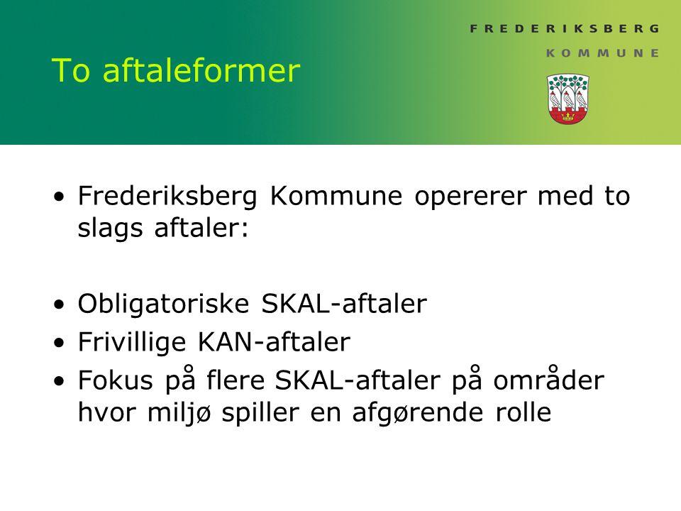 To aftaleformer Frederiksberg Kommune opererer med to slags aftaler: Obligatoriske SKAL-aftaler Frivillige KAN-aftaler Fokus på flere SKAL-aftaler på områder hvor miljø spiller en afgørende rolle