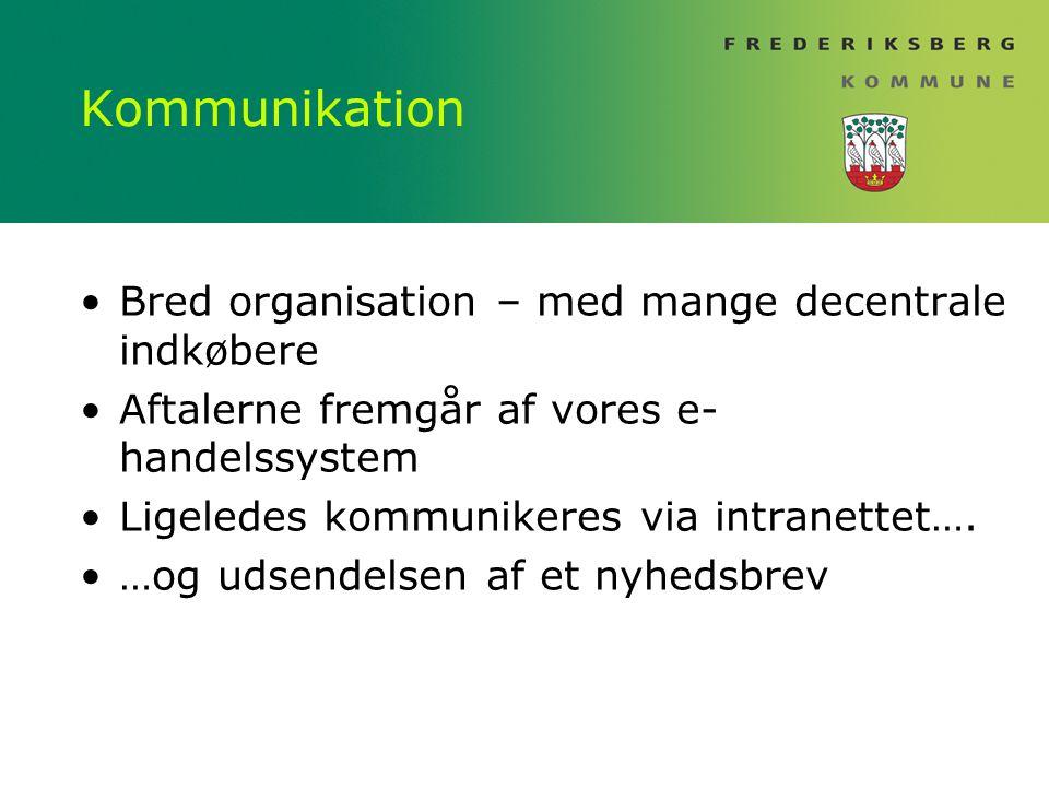 Kommunikation Bred organisation – med mange decentrale indkøbere Aftalerne fremgår af vores e- handelssystem Ligeledes kommunikeres via intranettet….